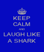 KEEP CALM AND LAUGH LIKE A SHARK - Personalised Poster A4 size