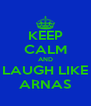 KEEP CALM AND LAUGH LIKE ARNAS - Personalised Poster A4 size