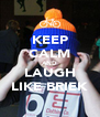 KEEP CALM AND LAUGH LIKE BRIEK - Personalised Poster A4 size