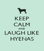 KEEP CALM AND LAUGH LIKE HYENAS - Personalised Poster A4 size