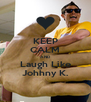 KEEP CALM AND Laugh Like Johhny K. - Personalised Poster A4 size