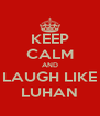 KEEP CALM AND LAUGH LIKE LUHAN - Personalised Poster A4 size