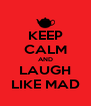 KEEP CALM AND LAUGH LIKE MAD - Personalised Poster A4 size