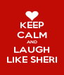 KEEP CALM AND LAUGH LIKE SHERI - Personalised Poster A4 size