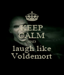 KEEP CALM AND laugh like Voldemort - Personalised Poster A4 size