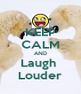 KEEP CALM AND Laugh  Louder - Personalised Poster A4 size