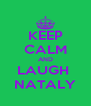 KEEP CALM AND LAUGH  NATALY - Personalised Poster A4 size