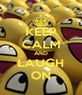 KEEP CALM AND LAUGH ON - Personalised Poster A4 size