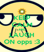 KEEP CALM AND LAUGH ON opps :3 - Personalised Poster A4 size