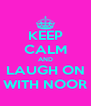 KEEP CALM AND LAUGH ON WITH NOOR - Personalised Poster A4 size
