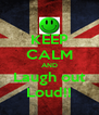 KEEP CALM AND Laugh out Loud!! - Personalised Poster A4 size