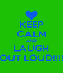 KEEP CALM AND LAUGH OUT LOUD!!!! - Personalised Poster A4 size