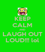 KEEP CALM AND LAUGH OUT LOUD!!! lol - Personalised Poster A4 size