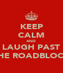 KEEP CALM AND LAUGH PAST THE ROADBLOCK - Personalised Poster A4 size