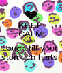 KEEP CALM AND Laugh till your  stomach hurts  - Personalised Poster A4 size