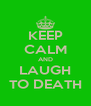 KEEP CALM AND LAUGH TO DEATH - Personalised Poster A4 size