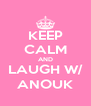 KEEP CALM AND LAUGH W/ ANOUK - Personalised Poster A4 size