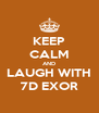 KEEP CALM AND LAUGH WITH 7D EXOR - Personalised Poster A4 size