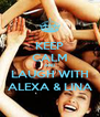KEEP CALM AND LAUGH WITH ALEXA & LINA - Personalised Poster A4 size