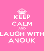 KEEP CALM AND LAUGH WITH ANOUK - Personalised Poster A4 size