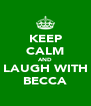 KEEP CALM AND LAUGH WITH BECCA - Personalised Poster A4 size