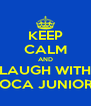 KEEP CALM AND LAUGH WITH BOCA JUNIORS - Personalised Poster A4 size