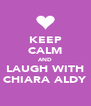 KEEP CALM AND LAUGH WITH CHIARA ALDY - Personalised Poster A4 size
