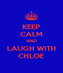 KEEP CALM AND LAUGH WITH CHLOE - Personalised Poster A4 size