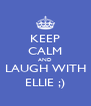 KEEP CALM AND  LAUGH WITH  ELLIE ;) - Personalised Poster A4 size