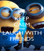 KEEP CALM AND LAUGH WITH FRIENDS - Personalised Poster A4 size