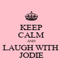 KEEP CALM AND LAUGH WITH  JODIE - Personalised Poster A4 size