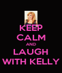 KEEP CALM AND LAUGH WITH KELLY - Personalised Poster A4 size