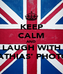 KEEP CALM AND LAUGH WITH MATHIAS' PHOTOS - Personalised Poster A4 size