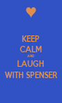 KEEP CALM AND LAUGH WITH SPENSER - Personalised Poster A4 size