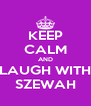 KEEP CALM AND LAUGH WITH SZEWAH - Personalised Poster A4 size
