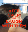 KEEP CALM AND LAUGH WITH THEM - Personalised Poster A4 size