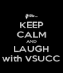 KEEP CALM AND LAUGH with VSUCC - Personalised Poster A4 size