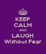 KEEP CALM AND LAUGH Without Fear - Personalised Poster A4 size