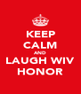 KEEP CALM AND LAUGH WIV HONOR - Personalised Poster A4 size