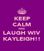 KEEP CALM AND LAUGH WIV KAYLEIGH!! - Personalised Poster A4 size