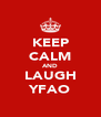 KEEP CALM AND LAUGH YFAO - Personalised Poster A4 size