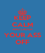 KEEP CALM AND LAUGH YOUR ASS OFF - Personalised Poster A4 size