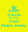 KEEP CALM AND Laugh Your Fears Away - Personalised Poster A4 size