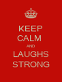 KEEP CALM  AND LAUGHS STRONG - Personalised Poster A4 size