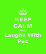KEEP CALM AND Laughs With Pez - Personalised Poster A4 size