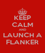 KEEP CALM AND LAUNCH A FLANKER - Personalised Poster A4 size