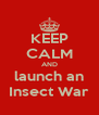 KEEP CALM AND launch an Insect War - Personalised Poster A4 size