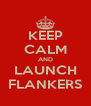 KEEP CALM AND LAUNCH FLANKERS - Personalised Poster A4 size