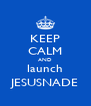 KEEP CALM AND launch JESUSNADE - Personalised Poster A4 size