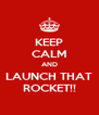 KEEP CALM AND LAUNCH THAT ROCKET!! - Personalised Poster A4 size